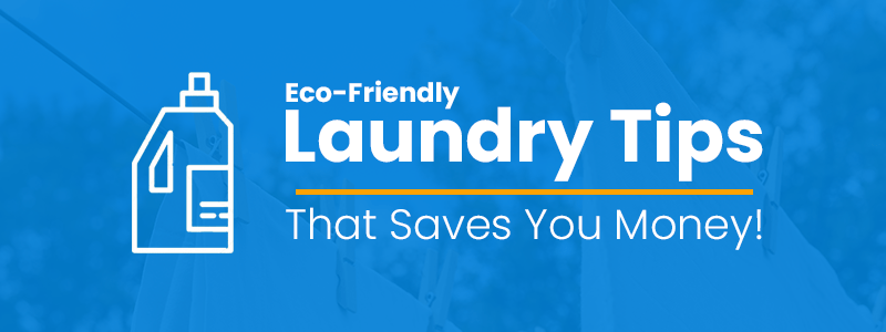Eco Friendly Laundry Tips that Saves Money