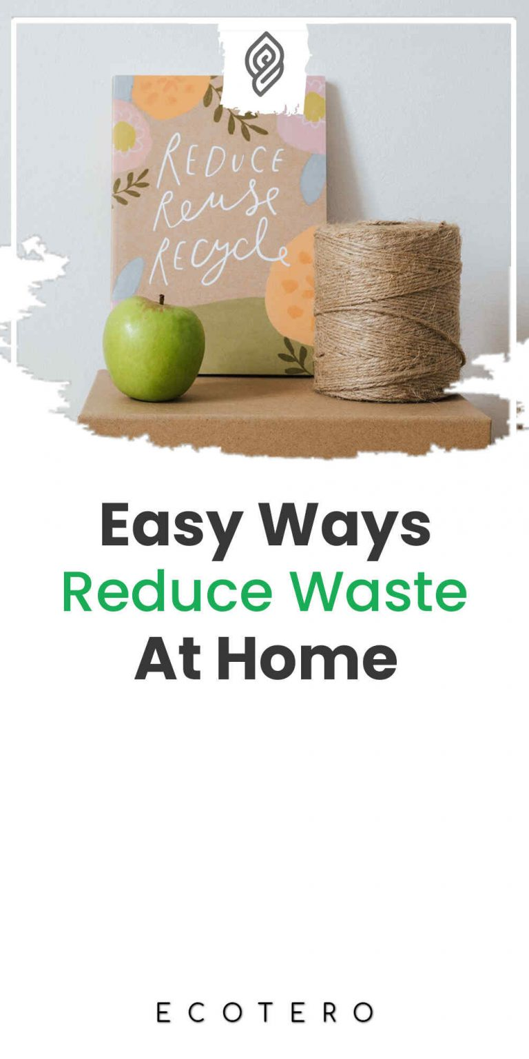 13 Ways To Reduce Waste At Home For Busy People